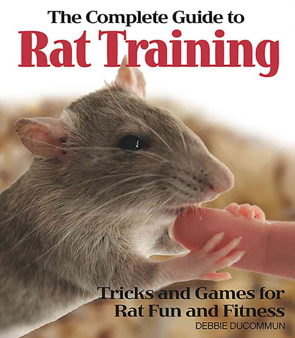 The Complete Guide to Rat Training By Ducommun, Debbie